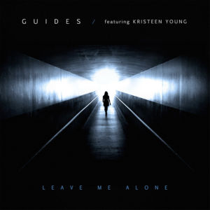 GUIDES - Leave Me Alone (Featuring Kristeen Young)