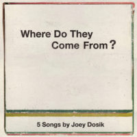 "Joey Dosik – ""Where Do They Come From?"""