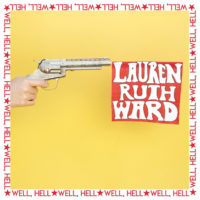 "Lauren Ruth Ward – ""Well, Hell"""